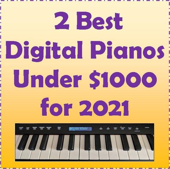 2 Best Digital Pianos Under $1000 for 2021